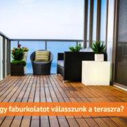 WPC vagy faburkolatot válasszunk a teraszra?