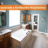 Praktikus tanácsok a fürdőszoba felújításhoz